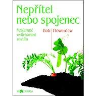 Nepřítel, nebo spojenec: Biozahrada.Vzájemné ovlivňování rostlin. - Kniha