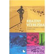 Krajiny včerejška: V horách, pouštích a oázách Střední Asie - Kniha