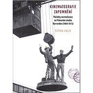 Kinematografie zapomnění: Počátky normalizace ve Filmovém studiu Barrandov - Kniha