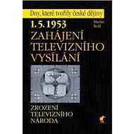Zahájení televizního vysílání: 1.5.1953 Zrození televizního národa - Kniha