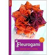 Fleurogami: čarovné kvety z papiera - Kniha