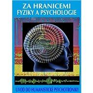 Za hranicemi fyziky a psychologie: Úvod do humanistické psychotroniky - Kniha