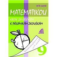 Matematikou krok za krokem k přijímacím zkouškám pro 9.r.ZŠ: Kalendář řešených úloh pro 9. ročník