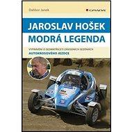 Jaroslav Hošek Modrá legenda: Vyprávění o sedmatřiceti závodních sezónách autokrosového jezdce - Kniha