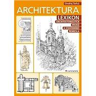 Architektura: Lexikon stavebních prvků a uměleckého řemesla - Kniha