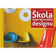 Škola interiérového designu: pro všechny, koho zajímá dobré bydlení - Kniha
