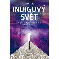 Indigový svět: Transformace kreativních myšlenek do reality podle kvantové fyziky - Kniha