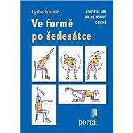 Ve formě po šedesátce: Cvičení jen na 15 minut denně - Kniha