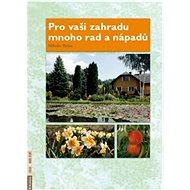 Pro vaši zahradu mnoho rad a nápadů: Zeleninová, ovocná, okrasná zahrádka. Od založení po sklizeň. - Kniha