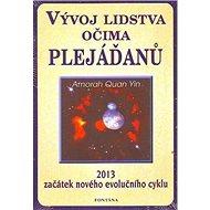 Vývoj lidstva očima Plejáďanů: 2013 začátek nového evolučního cyklu - Kniha
