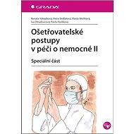 Ošetřovatelské postupy v péči o nemocné II: Speciální část - Kniha