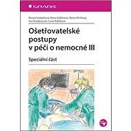 Ošetřovatelské postupy v péči o nemocné III: Speciální část - Kniha