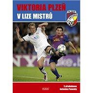 Viktoria Plzeň v Lize mistrů: S předmluvou Antonína Panenky - Kniha