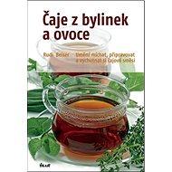 Čaje z bylinek a ovoce: Umění míchat, připravovat a vychutnávat si čajové směsi