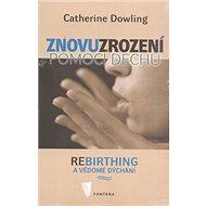 Znovuzrození pomocí dechu: Rebirthing a vědomé dýchání - Kniha