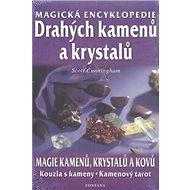 Magická encyklopedie drahých kamenů a krystalů: magie kamenů, krystalů a kovů, kouzla s kameny, kame - Kniha