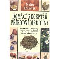 Domácí receptář přírodní medicíny: Bylinné čaje a přípravky, koupele, obklady, masáže, cvičení a živ - Kniha