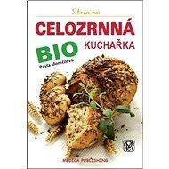 Stručná celozrnná bio kuchařka: svazek 18 - Kniha
