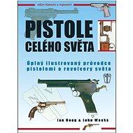 Pistole celého světa: Úplný ilustrovaný průvodce pistolemi a revolvery světa - Kniha