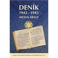 Deník 1942-1945: Zápisky patnáctiletého Míši Krause, který přežil Holocaust - Kniha