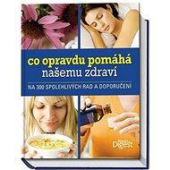 Co opravdu pomáhá našemu zdraví: Na 300 spolehlivých rad a doporučení - Kniha