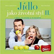 Jídlo jako životní styl II.: 7 sekcí, 70 otázek a 70 receptů - Kniha