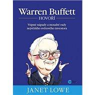 Warren Buffett hovoří: Vtipné nápady a moudré rady největšího světového investora - Kniha