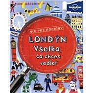 Londýn Všetko, čo chceš vedieť - Kniha
