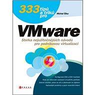 333 tipů a triků pro VMware: Sbírka nejužitečnějších návodů pro podnikovou virtualizaci - Kniha