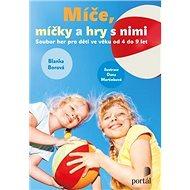 Míče, míčky a hry s nimi: Soubor her pro děti ve věku od 4 do 9 let - Kniha