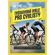 Tréninková bible pro cyklisty: Nejprodávanější cyklistická kniha světa - Kniha