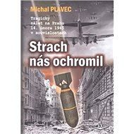 Strach nás ochromil: Tragický nálet na Prahu 14. února 1945 v souvislostech - Kniha