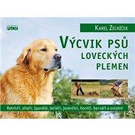 Výcvik psů loveckých plemen: Retrívři, ohaři, španělé, teriéři, jezevčíci, honiči, barváři a ostatní - Kniha