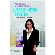 Úspěch měřím štěstím: Co stojí úspěch a podnikání v čechách - Kniha
