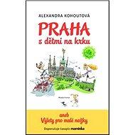 Praha s dětmi na krku: aneb Výlety pro malé nožky - Kniha
