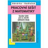Pracovní sešit z matematiky: Soubor úloh pro 6. ročník základní školy - Kniha