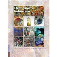 Drahokamy kolem nás: Lokality sběru minerálů v Česku a na Slovensku pro začátečníky i pokročilé - Kniha
