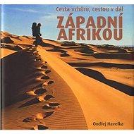 Cesta vzhůru, cestou v dál západní Afrikou - Kniha