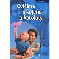 Cvičíme s kojenci a batolaty - Kniha