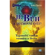 Je Bůh a duchovní svět?: Tajemství vzniku vesmíru a života - Kniha