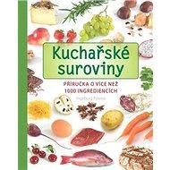 Kuchařské suroviny: Příručka o více než 1000 ingrediencích - Kniha
