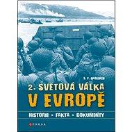2. světová válka v Evropě: Historie, fakta, dokumenty
