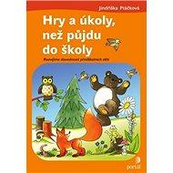 Hry a úkoly, než půjdu do školy: Rozvíjíme dovednosti předškolních dětí - Kniha