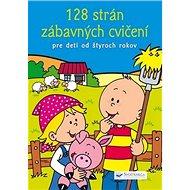 128 strán zábavných cvičení: Pre deti od štyroch rokov - Kniha