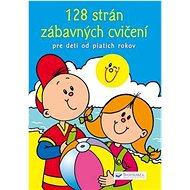 128 strán zábavných cvičení: Pre deti od piatich rokov - Kniha