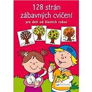 128 strán zábavných cvičení: Pre deti od šiestich rokov - Kniha