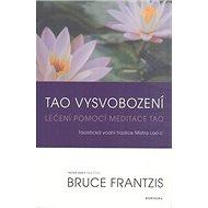 Tao vysvobození: Léčení pomocí meditace Tao - Kniha