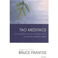 Tao meditace: Uvolněte se do svého bytí