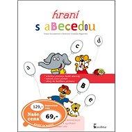 Hraní s abecedou: Všechna písmena české abecedy, nácvik psaní písmen, úkoly ke každému písmenu - Kniha
