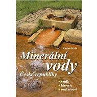 Minerální vody České republiky: Vznik, historie, současnost - Kniha